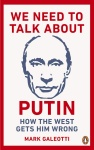 We Need to Talk About Putin - Why the West gets him wrong, and how to get him right